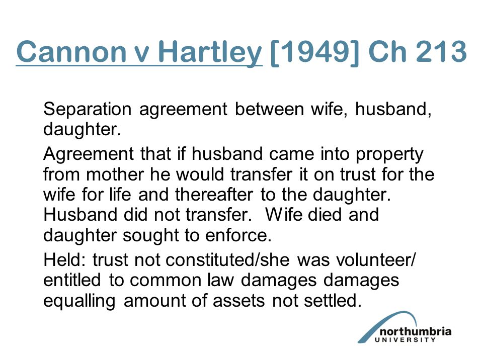 Cannon v Hartley [1949] Ch 213 Separation agreement between wife, husband, daughter.
